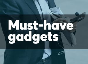 Must-Have Gadgets